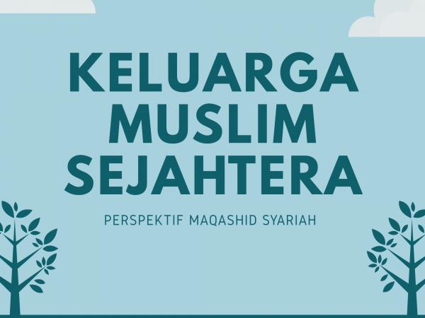 Keluarga Muslim Sejahtera (Pendekatan Maqashid syariah)